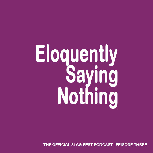 ESN003 : Eloquently Saying Nothing 003