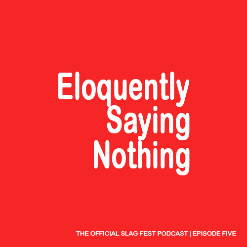 ESN005 : Eloquently Saying Nothing 005
