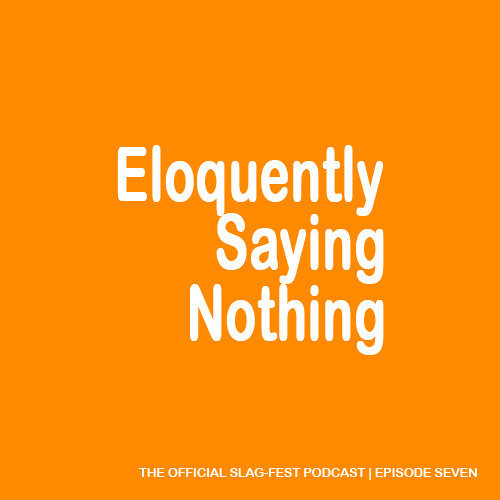 ESN007 : Eloquently Saying Nothing 007