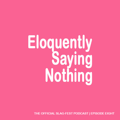 ESN008 : Eloquently Saying Nothing 008