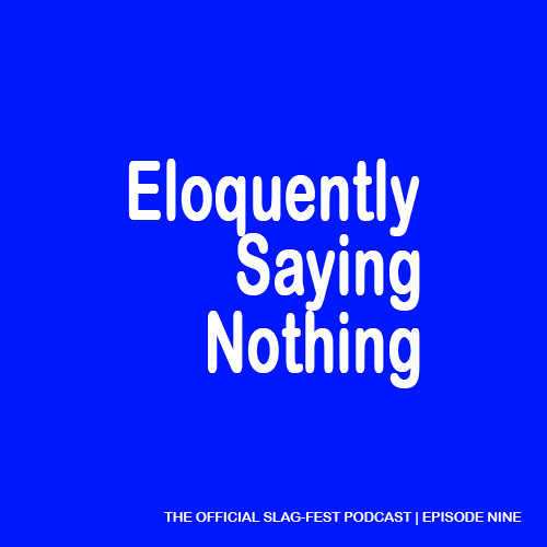 ESN009 : Eloquently Saying Nothing 009