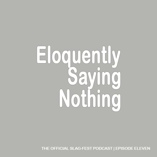 ESN011 : Eloquently Saying Nothing 011