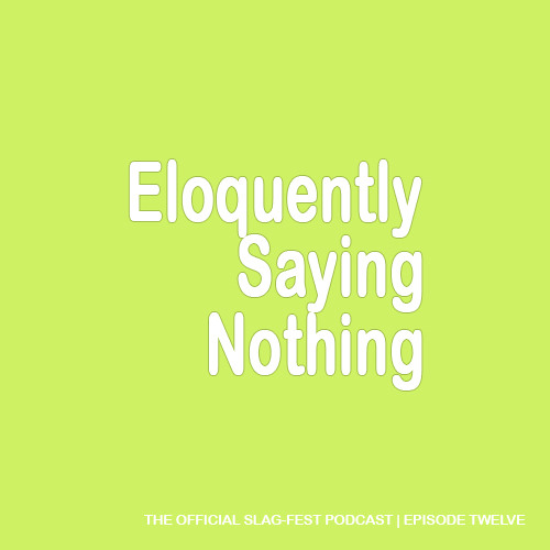 ESN012 : Eloquently Saying Nothing 012