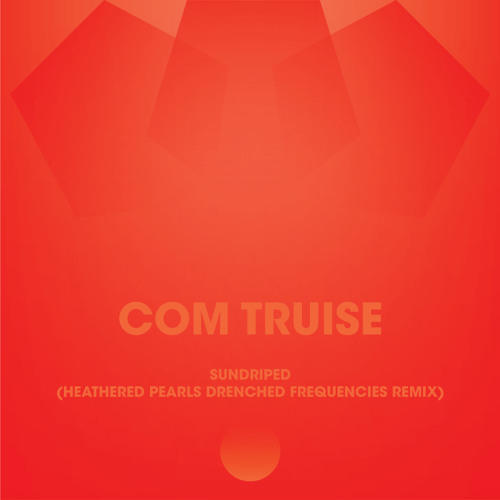 Com Truise - Sundriped (Heathered Pearls drenched frequencies remix)