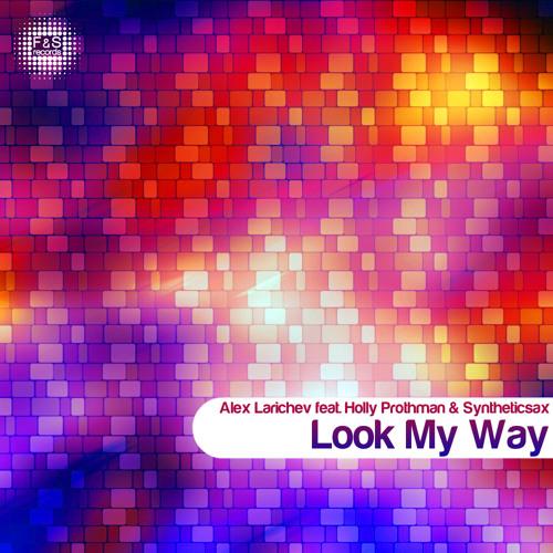 Alex Larichev feat. Holly Prothman & Syntheticsax - Look My Way (Original Mix)