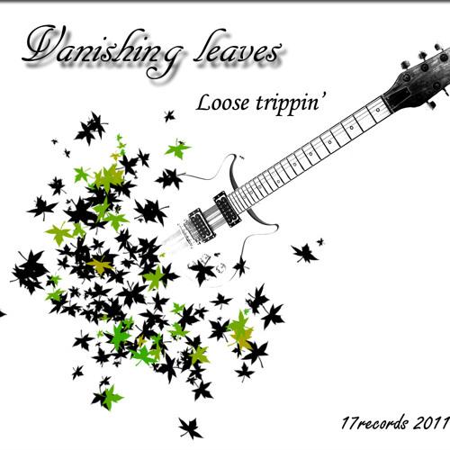 Vanishing leaves - Loose Trippin'