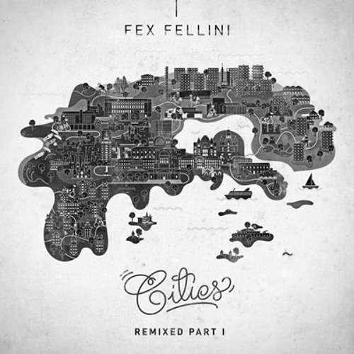 Fex Fellini - Cities EP (Remixed Part 1)