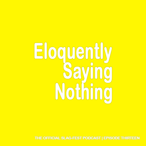 ESN013 : Eloquently Saying Nothing 013