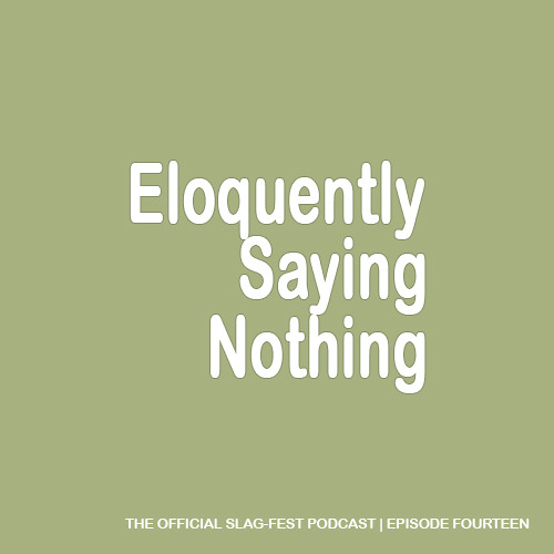 ESN014 : Eloquently Saying Nothing 014