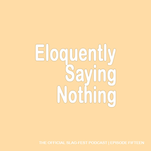 ESN015 : Eloquently Saying Nothing 015