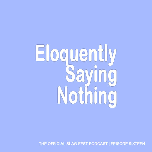 ESN016 : Eloquently Saying Nothing 016