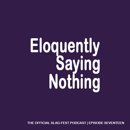 ESN017 : Eloquently Saying Nothing 017