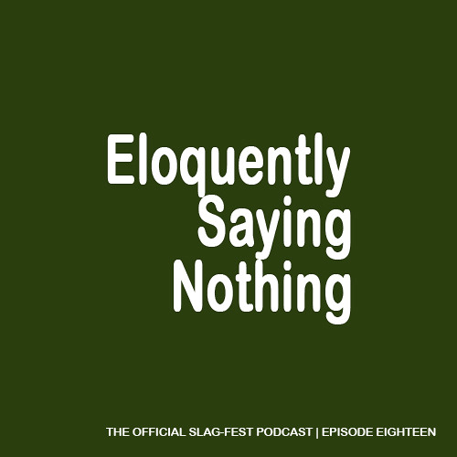 ESN018 : Eloquently Saying Nothing 018