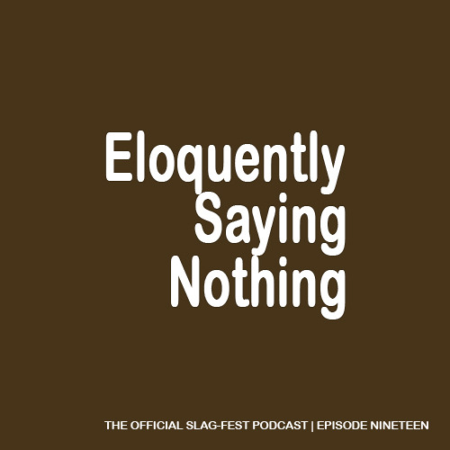 ESN019 : Eloquently Saying Nothing 019