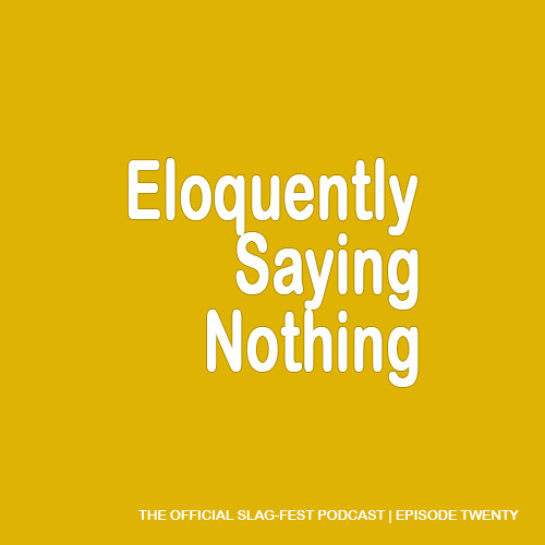 ESN020 : Eloquently Saying Nothing 020
