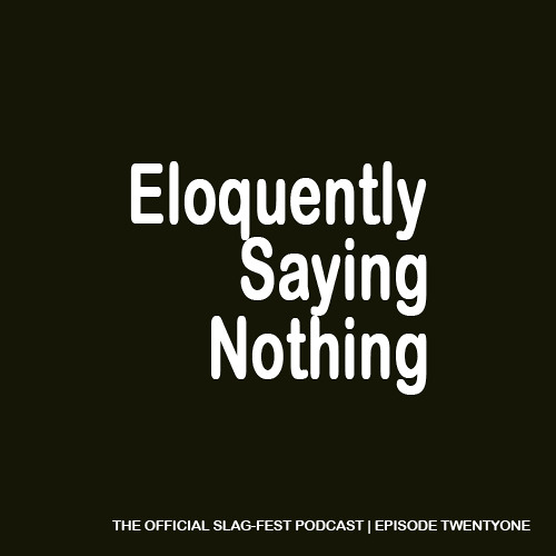 ESN021 : Eloquently Saying Nothing 021