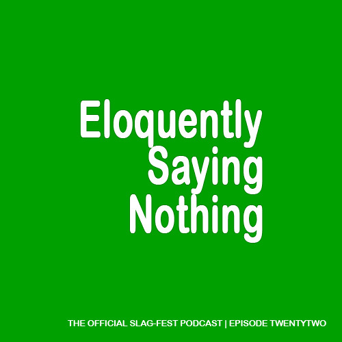 ESN022 : Eloquently Saying Nothing 022