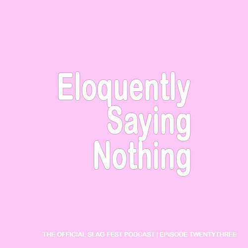 ESN023 : Eloquently Saying Nothing 023