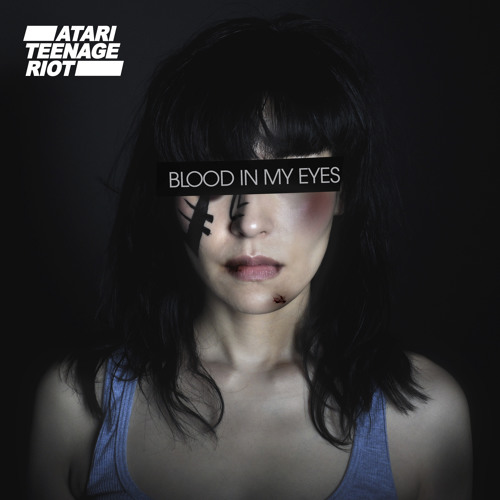 "Atari Teenage Riot - ""Blood In My Eyes"""