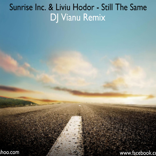 Sunrise Inc. & Liviu Hodor - Still The Same (DJ Vianu Remix)