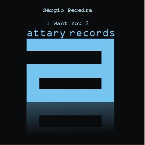 Sérgio Pereira - I want You       NOW ON BEATPORT @ ATTARY RECORDS