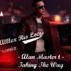 ALAN MASTER T - Taking the way (ALLLEX RIO LOCO REMIX)  ///  DJ CENTER