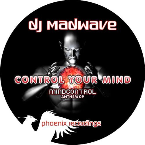 DJ Madwave pres. Mindcontrol - Control Your Mind (Mindcontrol Anthem 2009) (René Ablaze Remix)