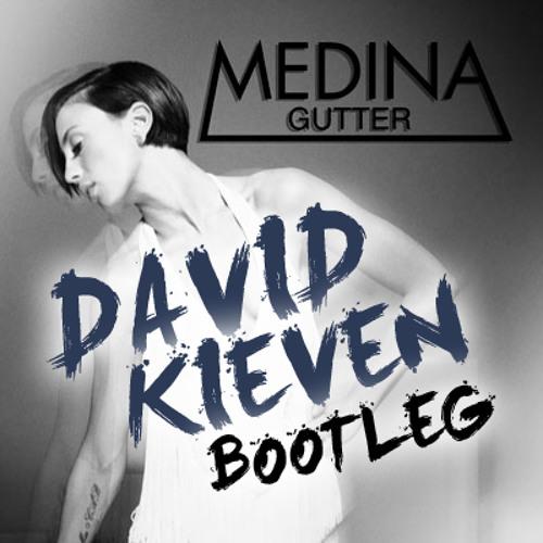 Medina - Gutter (David Kieven Bootleg)