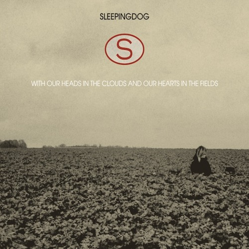 Sleepingdog - With Our Heads In The Clouds And Our Hearts In The Fields