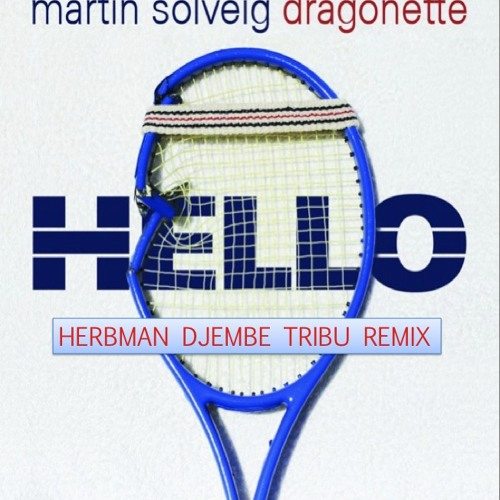 Hello (African Herbman Djembe Remix) - Martin Solveig and Dragonette