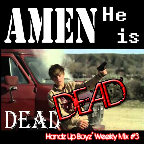 "#3 Handz Up Boyz's ""Weekly Mix"" - Amen Justin Bieber Is Dead"