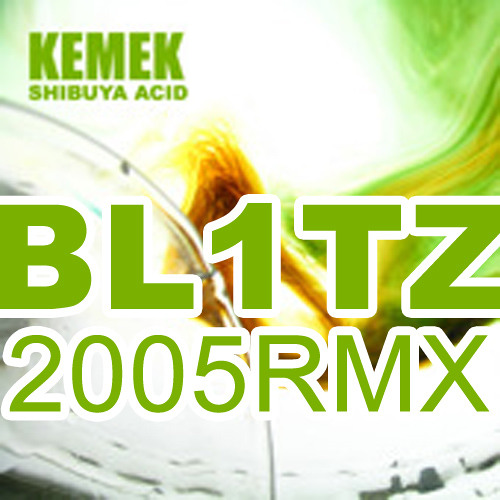 KEMEK Shibuya Acid (BL1TZ 2005 Remix) [FREE TRACK]