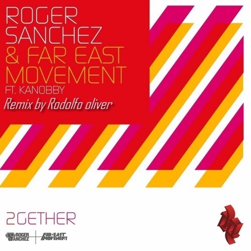 Roger Sanchez & Far East Movement Feat. Kanobby - 2gether  (Rodolfo Oliver Remix)
