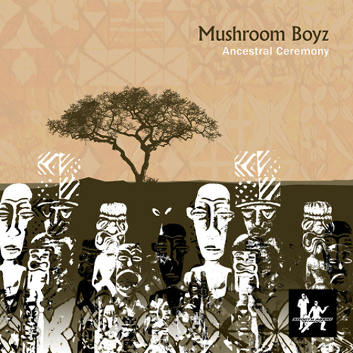 "Mushroom Boyz ""Ancestral Ceremony"""