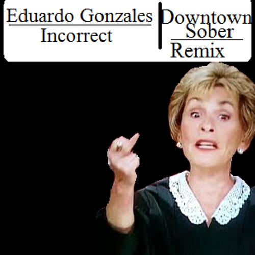 Eduardo Gonzales - Incorrect (Downtown Sober Remix)