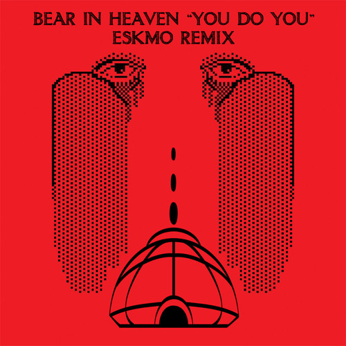 "Bear In Heaven: ""You Do You"" (Eskmo Remix) 2010"