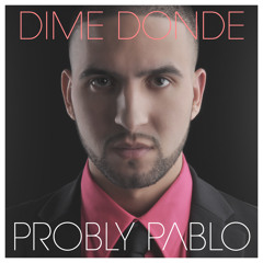 Probly Pablo - Dime Donde