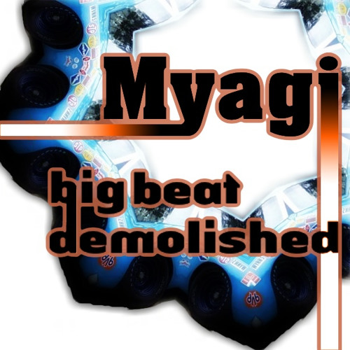 Myagi - Big Beat Demolished