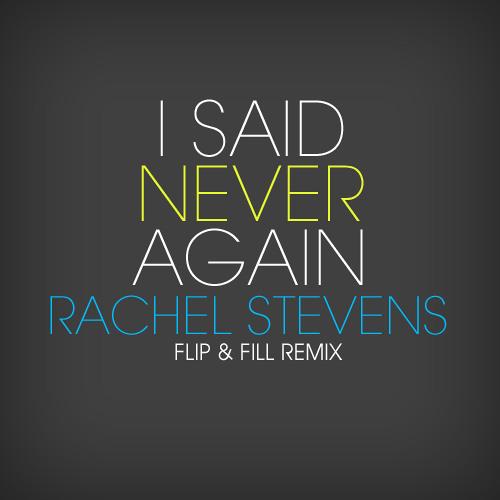 Rachel Stevens - I Said Never Again (Flip & Fill Remix)
