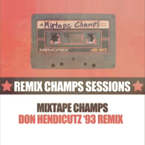 Mixtape Champs (Don Hendicutz '93 Mix)