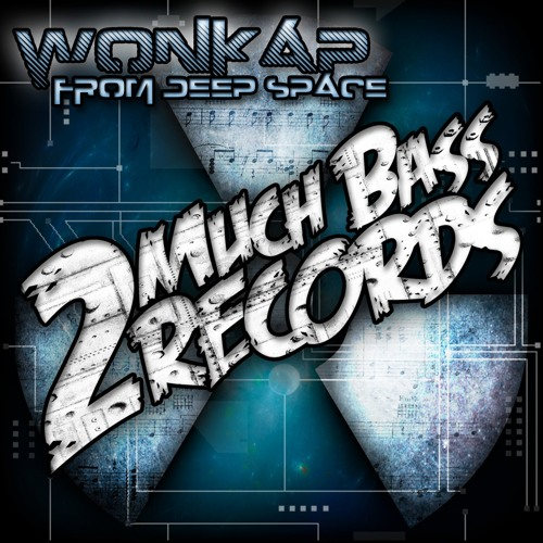 Wonkap - From Deep Space EP Promo [Label: 2 Much Bass Records] (OUT NOW)