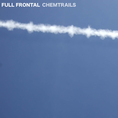 FULL FRONTAL - CHEMTRAILS
