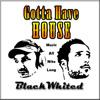 Gotta Have House - BlackWhited