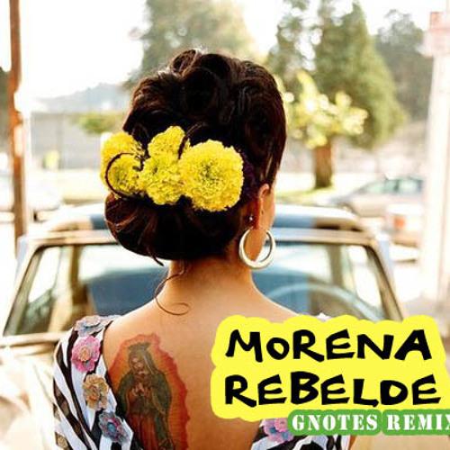 Gnotes - Morena Rebelde (Remix)