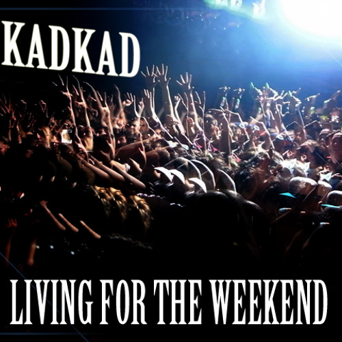 KADKAD - Living For The Weekend - 1h MIX
