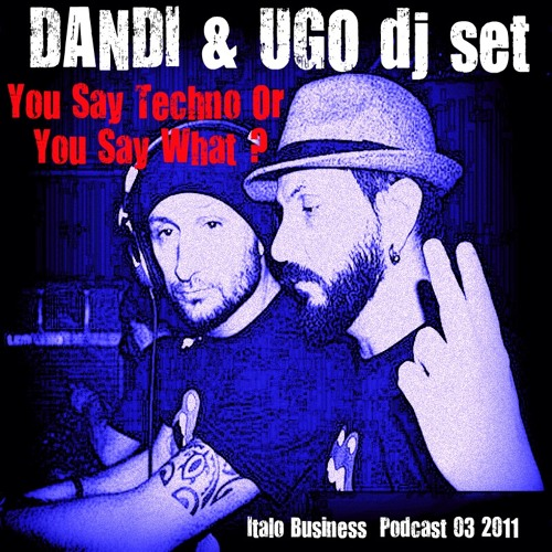 FREE DOWNLOAD Dandi & Ugo dj set - You Say Techno Or You Say What ? -  03 2011 -