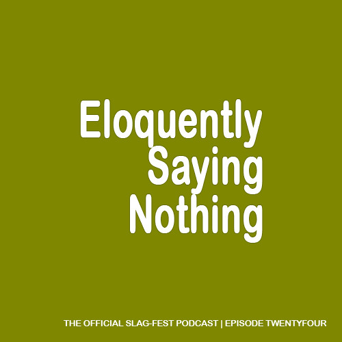 ESN024 : Eloquently Saying Nothing 024