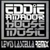 Eddie Amador - House Music (Lewis Lastella Remix) [Free Download - Unofficial Remix]