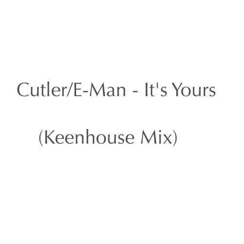 Cutler - E-Man - It's Yours (Keenhouse Mix)