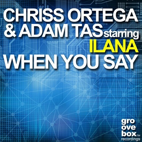 Chriss Ortega & Adam Tas starring ILANA - When You Say